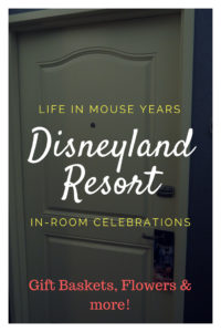 Disneyland Resort In-Room Celebrations Life in Mouse Years #disneyland #disneylandresort #california #celebrate #familyvacation