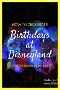 How to Celebrate Birthdays at The Disneyland Resort. www.lifeinmouseyears.com #disneyland #celebrate #birthdays #california #disneycakes