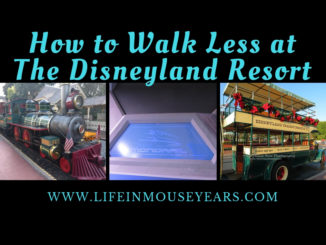 How to Walk Less at the Disneyland Resort. www.lifeinmouseyears.com #disneyland #disneyparks #walklessatdisney #california #disneylandresort #lifeinmouseyears