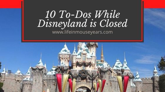 10 To-Dos While Disneyland is Closed www.lifeinmouseyears.com #lifeinmouseyears #disneyland #todos#california #disneylandclosed #disneyparks #disneylandresort