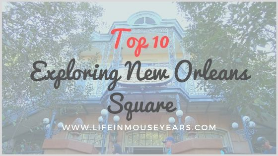 Top 10 Exploring New Orleans Square www.lifeinmouseyears.com #lifeinmouseyears #disneyland #neworleanssquare